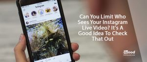 Can You Limit Who Sees Your Instagram Live Video? It's A Good Idea To Check That Out