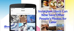 Instagram Users Can Now Save Other People's Photos for Later