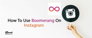 How To Use Boomerang On Instagram