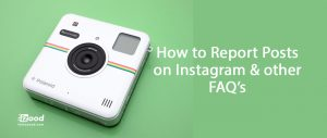 How to Report Posts on Instagram & other FAQ's