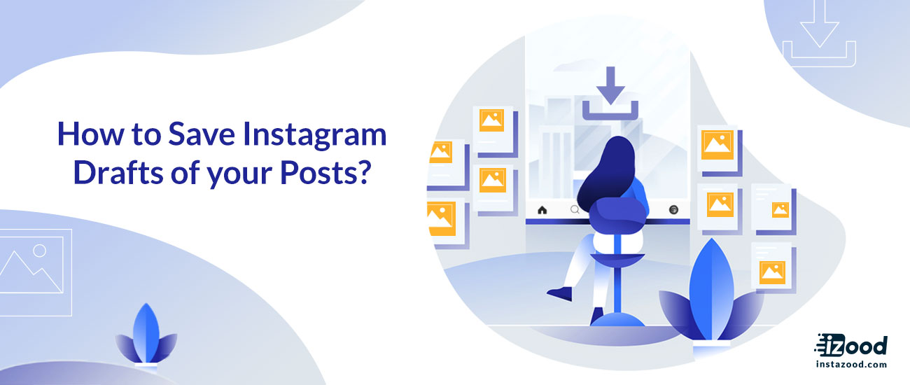 How to Save Instagram Drafts of Your Posts