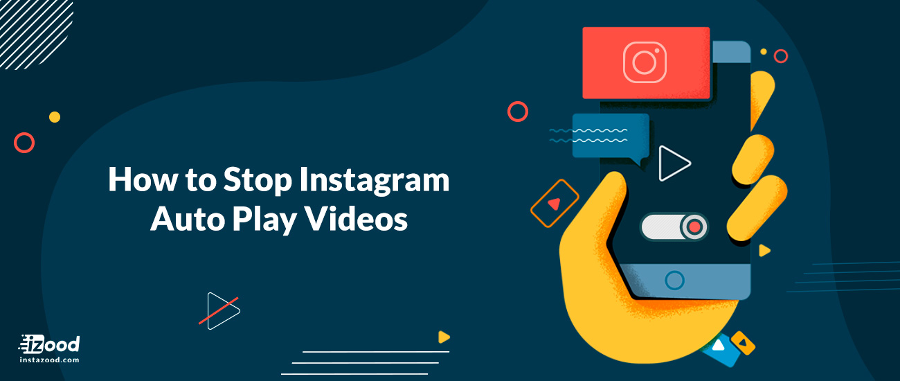 How to Stop Instagram Auto Play Videos | Instazood
