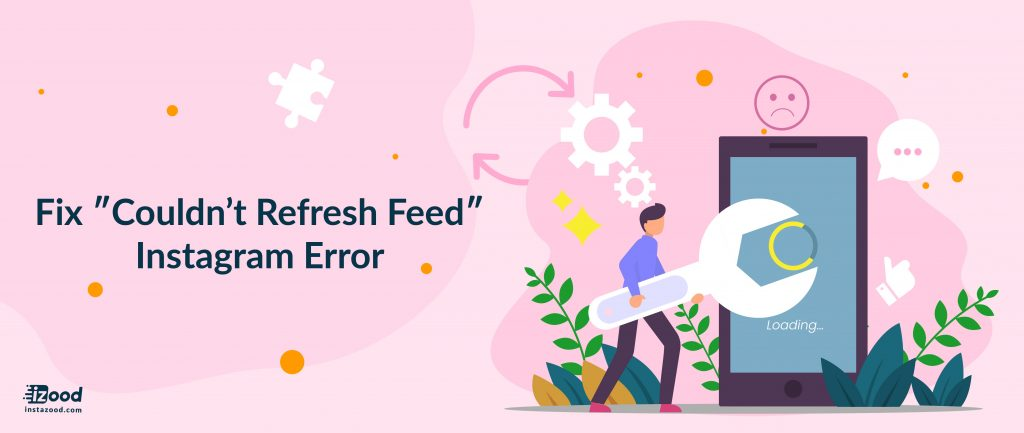 Fix ″Coulddon't Refresh Feed″ Instagram Error