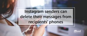 Instagram senders can delete their messages from recipients' phones