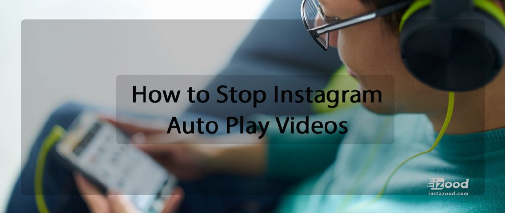 How to Stop Instagram Auto Play Videos