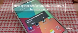 How To Fix: «Unfortunately, Instagram has stopped»