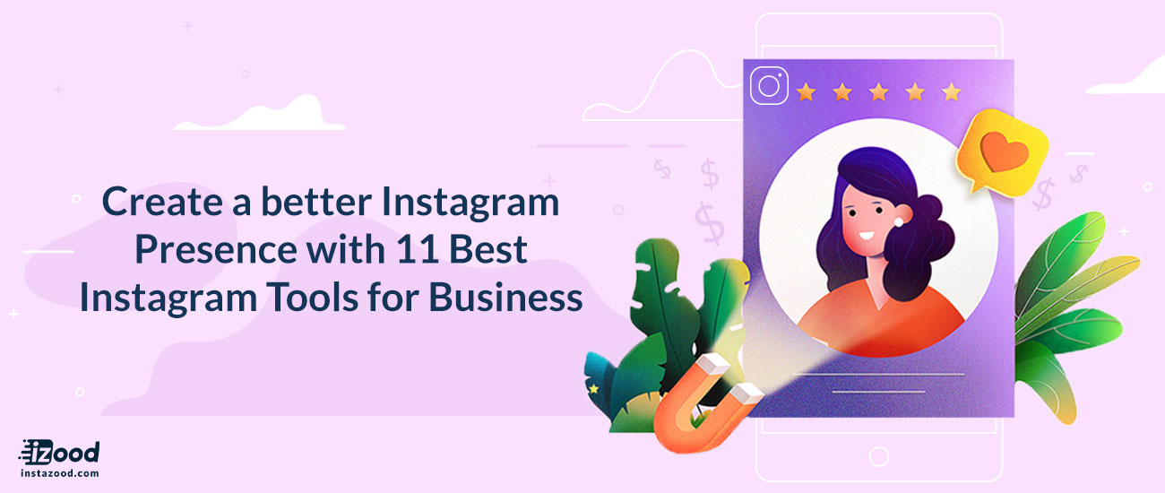 Create a better Instagram Presence with 11 Best Instagram Tools for Business
