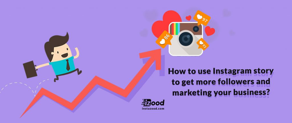 How to use Instagram story to get more followers and marketing your business?
