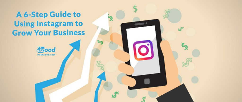 A 6-Step Guide to Using Instagram to Grow Your Business