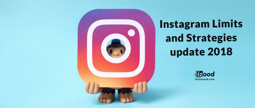 Instagram Limits and Strategies update 2018