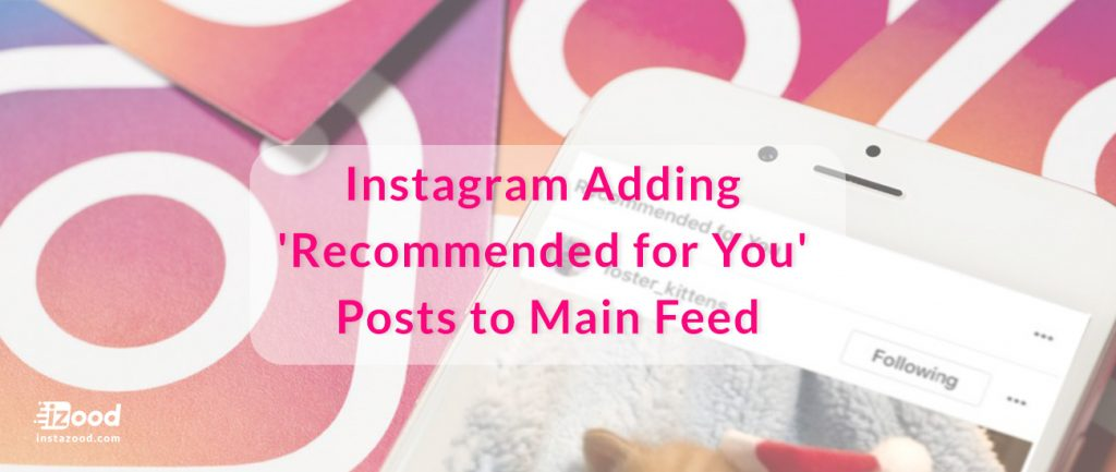 Instagram Adding 'Recommended for You' Posts to Main Feed