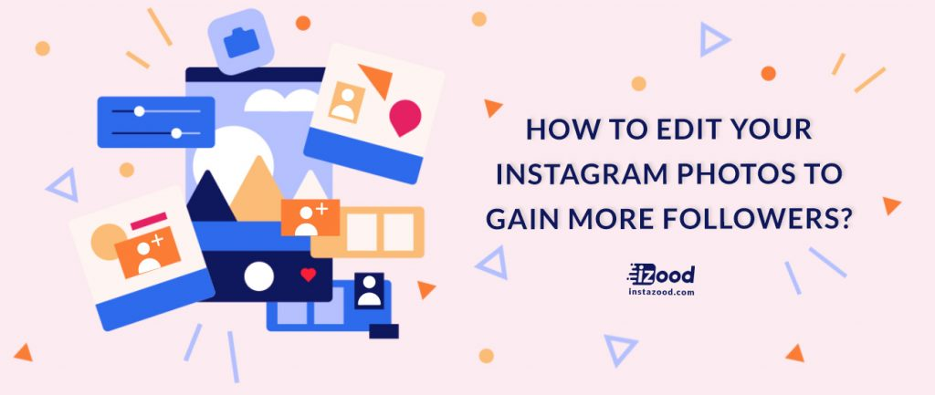 How to Edit Your Instagram Photos to Gain More Followers