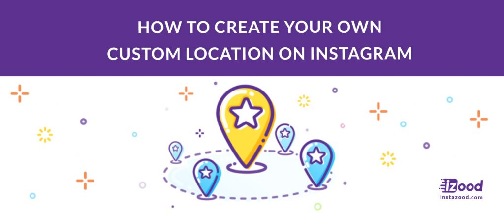 How to Create your Own Custom Location on Instagram