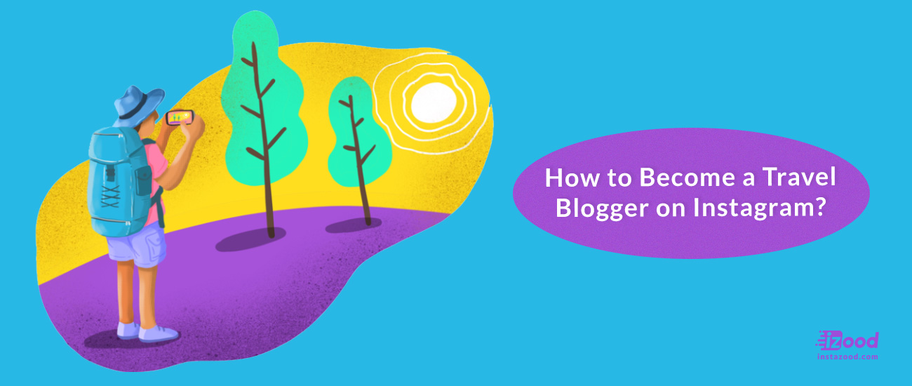 How to Become a Travel Blogger on Instagram?