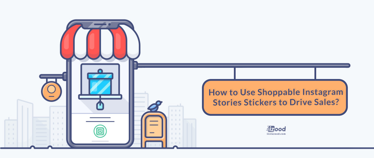 How to Use Shoppable Instagram Stories Stickers to Drive Sales?