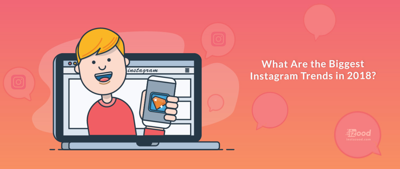 What Are the Biggest Instagram Trends in 2018?