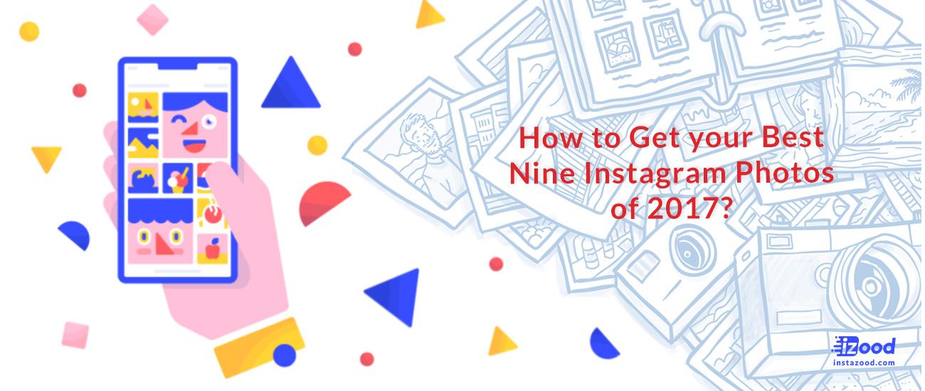 How to Get your Best Nine Instagram Photos of 2017?