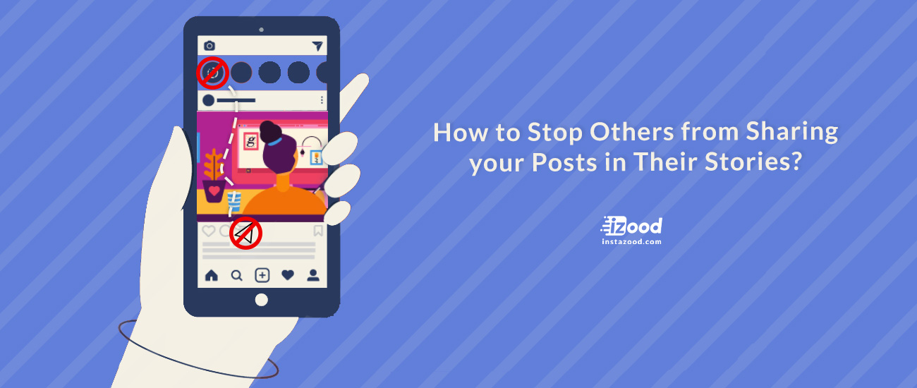 How to Stop Others from Sharing your Posts in Their Stories?