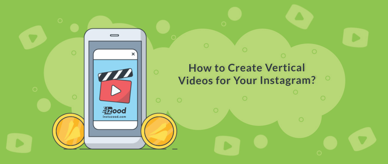 How to Create Vertical Videos for Your Instagram?