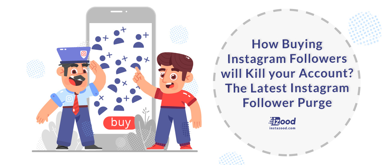 How Buying Instagram Followers will Kill your Account? the Latest Instagram Follower Purge
