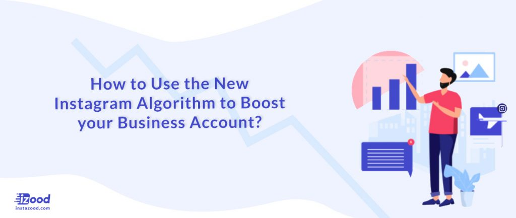 How to use the new Instagram algorithm to boost your business account?