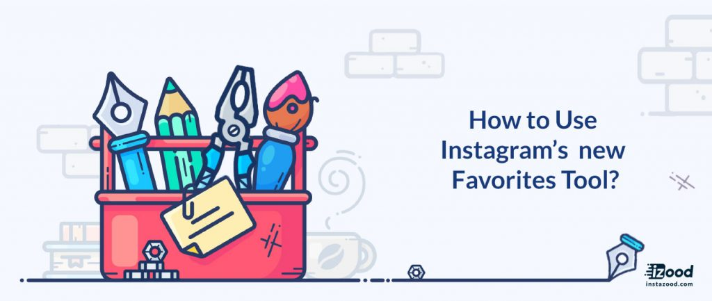 How to use Instagram's New Favorites Tool?
