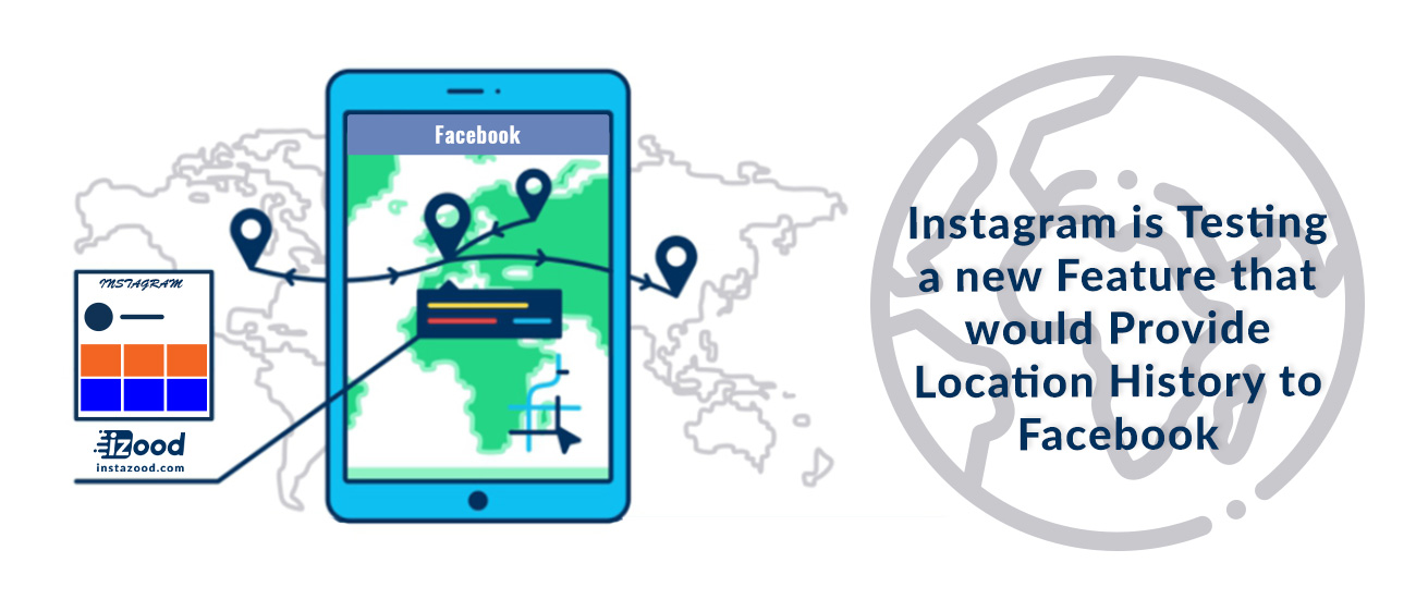 Instagram is Testing a new Feature that would Provide Location History to Facebook