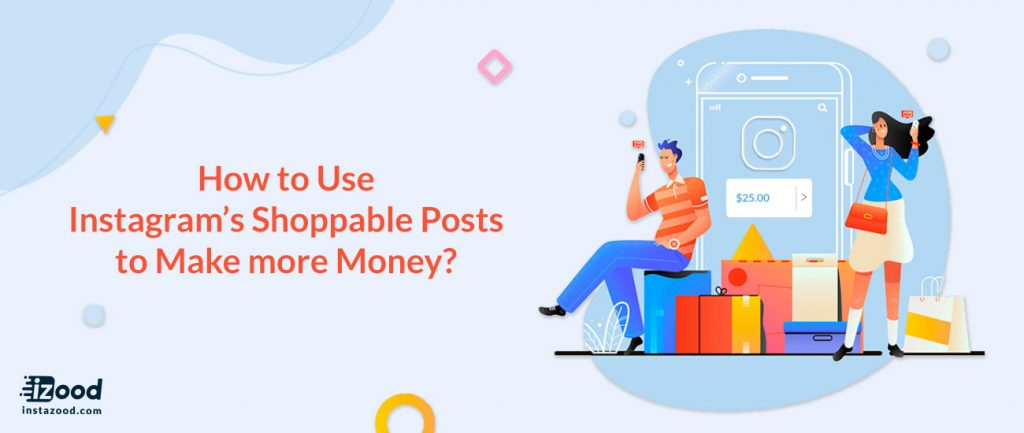How to Use Instagram's Shoppable Posts to Make more Money?