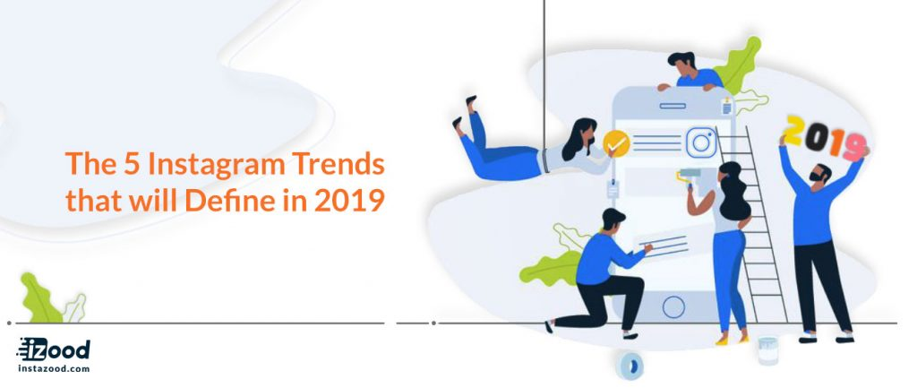 The 5 Instagram Trends that will Define in 2019