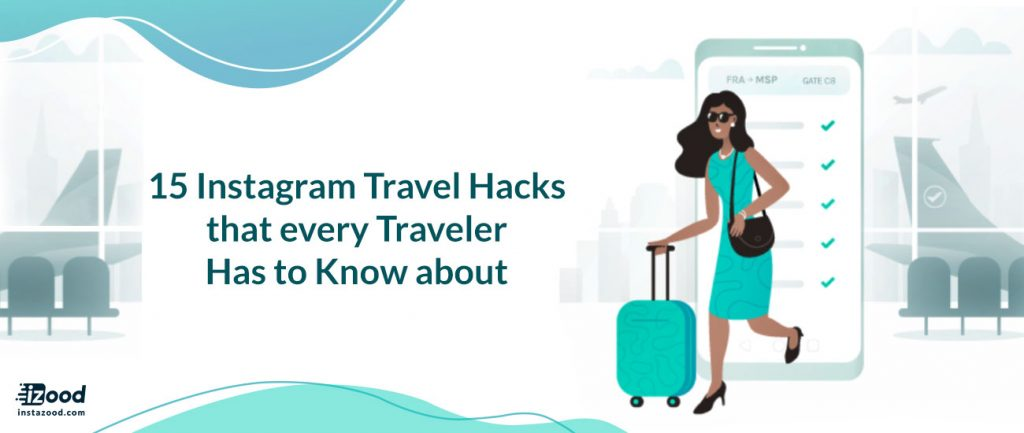 15 Instagram Travel Hacks that every Traveler Has to Know about