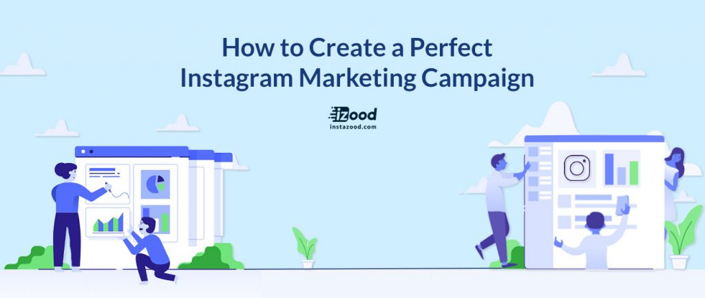 How to Create a Perfect Instagram Marketing Campaign