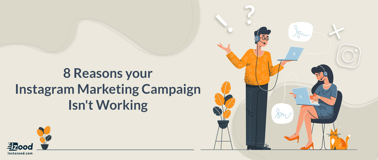 8 Reasons your Instagram Marketing Campaign Isn't Working