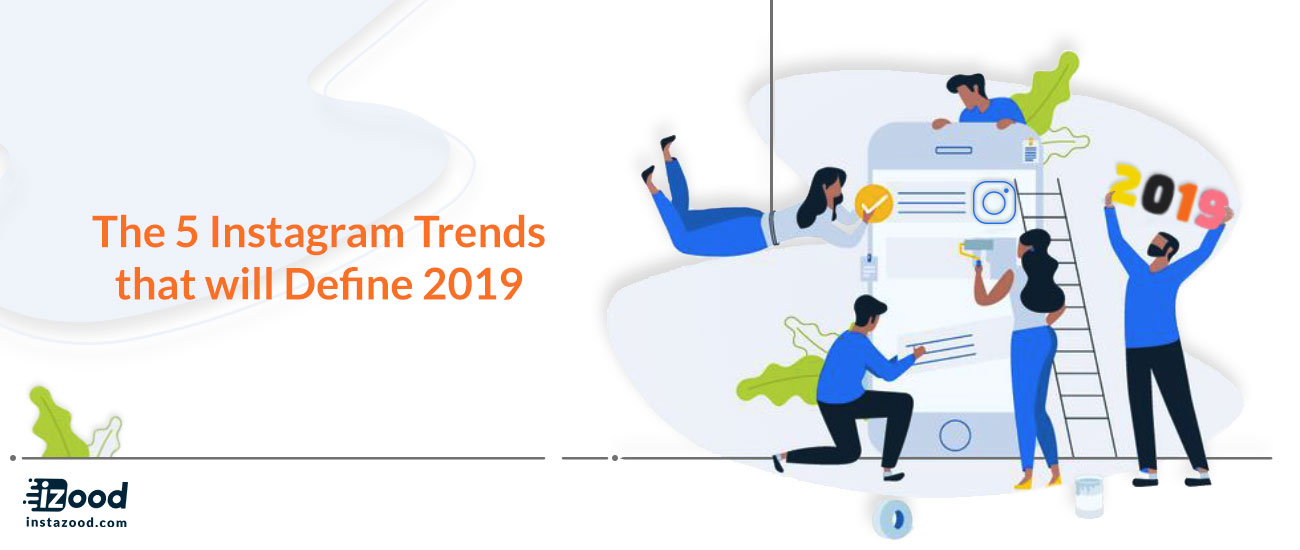 The 5 Instagram Trends that will Define 2019