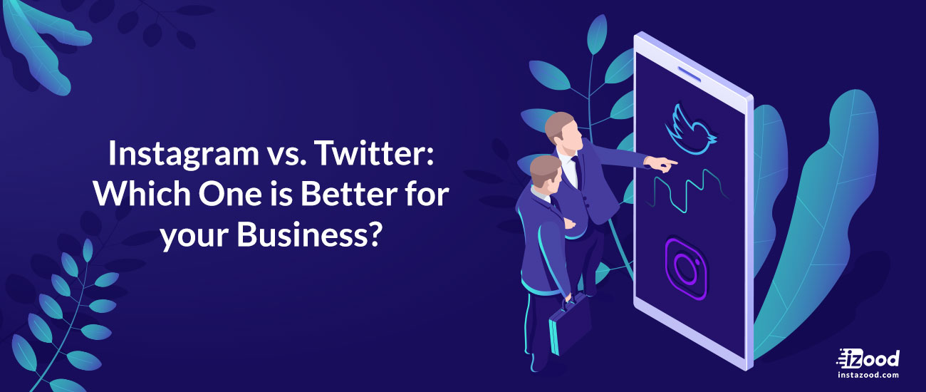 Instagram vs. Twitter: Which One is Better for your Business?