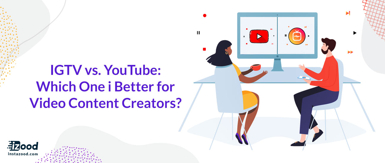 IGTV vs. YouTube: Which One is Better for Video Content Creators?
