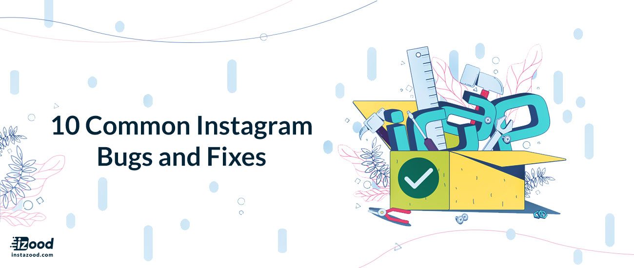 10 Common Instagram Bugs and Fixes | Instazood