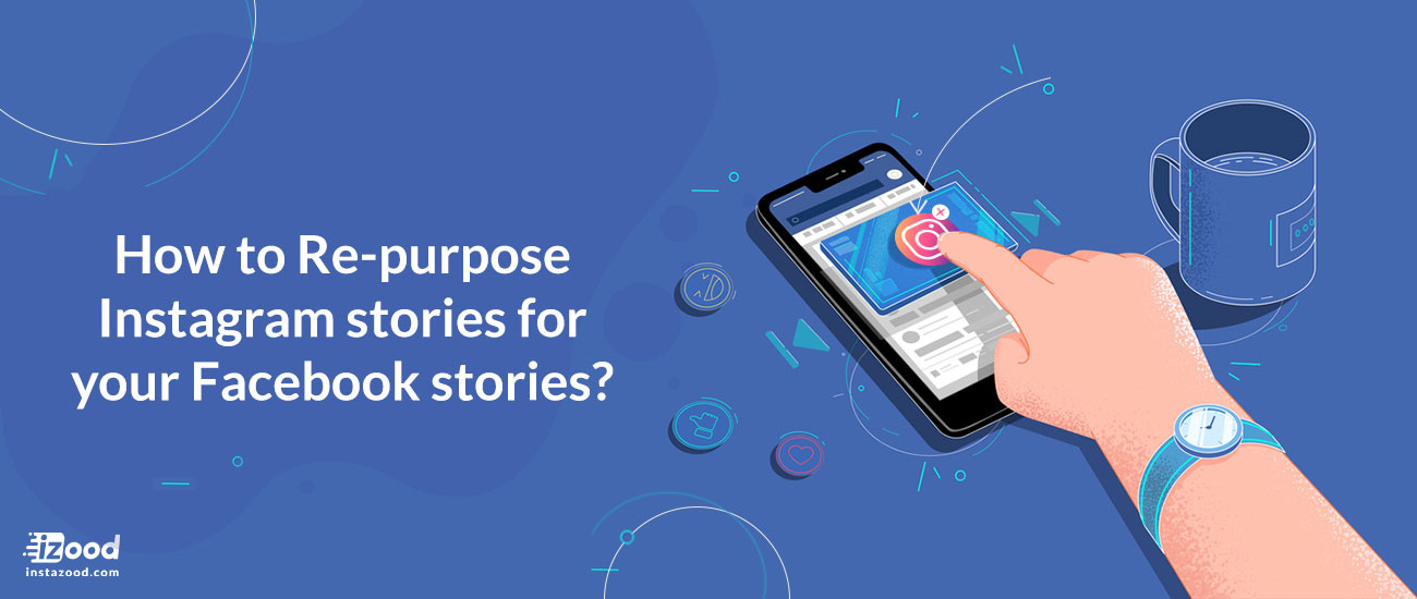 How to Repurpose Instagram Stories for your Facebook Stories