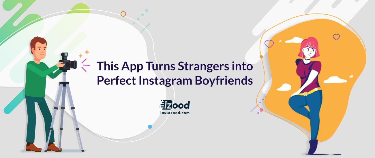 This App Turns Strangers into Perfect Instagram Boyfriends