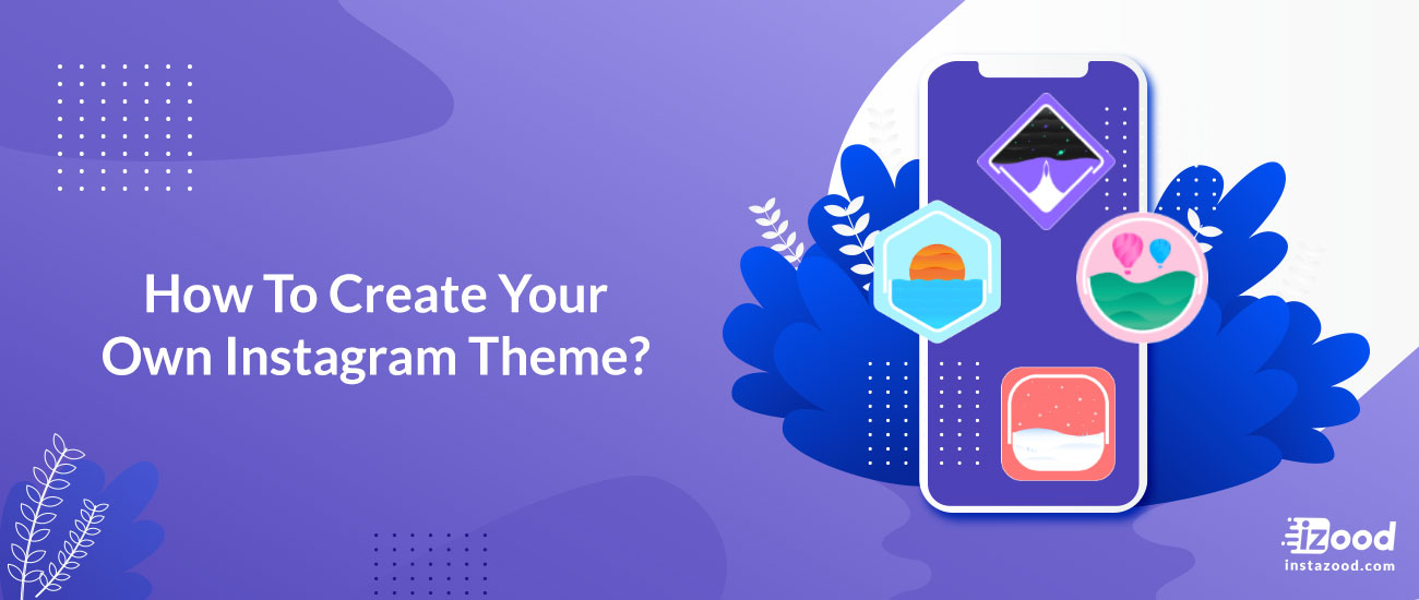 How to Create your own Instagram Theme?