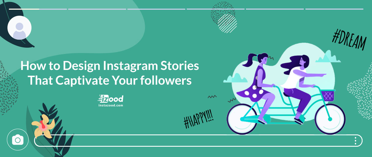How to Design Instagram Stories That Captivate your Followers?