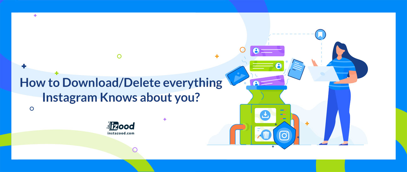 How to Download/Delete Everything Instagram Knows About you?