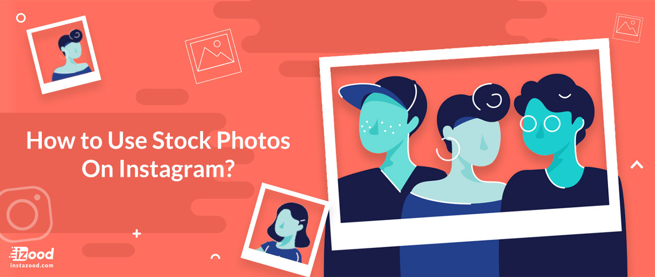 How to Use Stock Photos On Instagram?