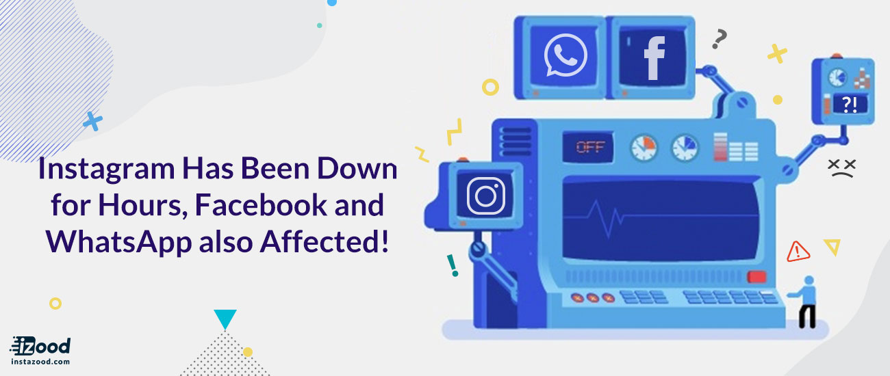 Instagram Has Been Down for Hours, Facebook and WhatsApp also Affected!