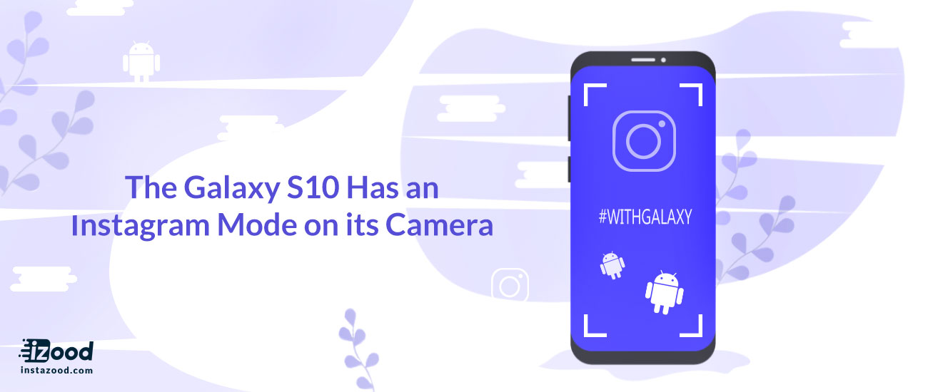 The Galaxy S10 Has an Instagram Mode on its Camera