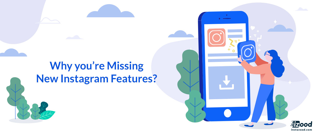 Why you're Missing New Instagram Features?