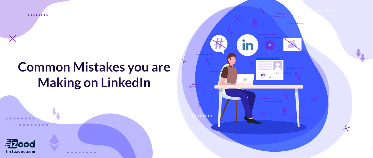Common Mistakes you are Making on LinkedIn