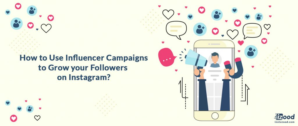 How to Use Influencer Campaigns to Grow your Followers on Instagram?