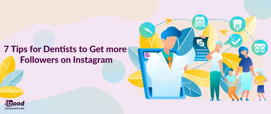 7 Tips for Dentists to Get more Followers on Instagram