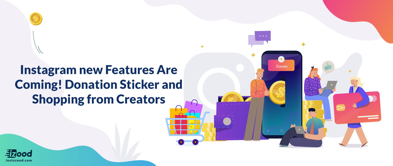 Instagram new Features Are Coming! Donation Sticker and Shopping from Creators