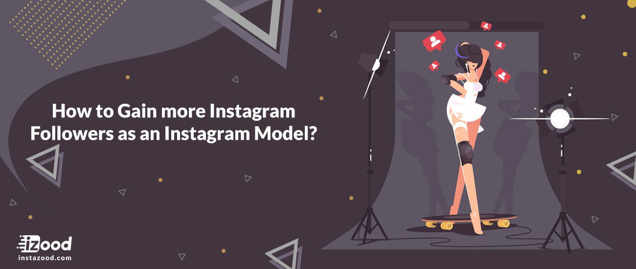 How to Gain more Instagram Followers as an Instagram Model?
